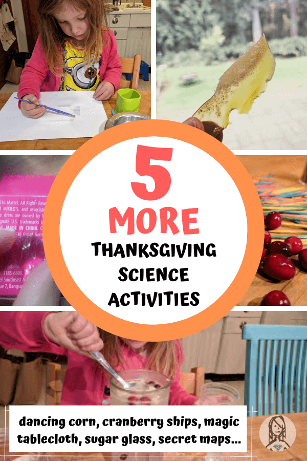 5 thanksgiving science activities - dancing corn, secret spy map, sugar glass, calibrate oven, cranberry engineering