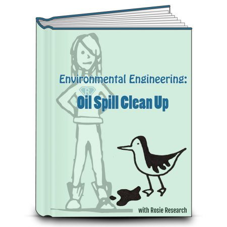 Light green book cover with the title Environmental Engineering: Oil Spill Clean up. Images of an oil covered bird and rosie research science girl logo are present